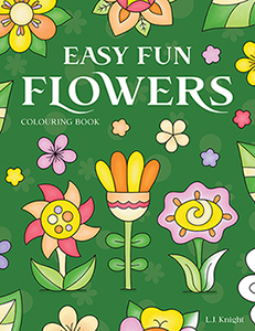 Easy Fun Flowers Colouring Book by L.J. Knight